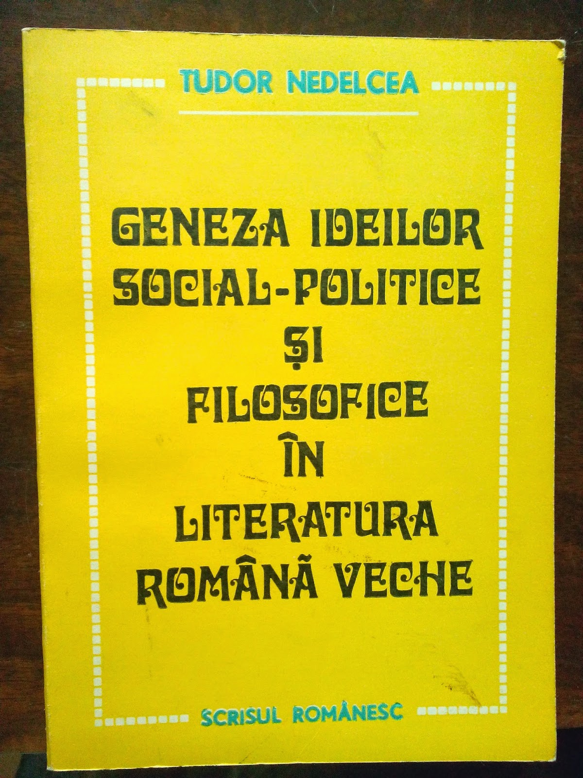 Tudor Nedelcea - Geneza ideilor social-politice si filosofice in literatura romana veche