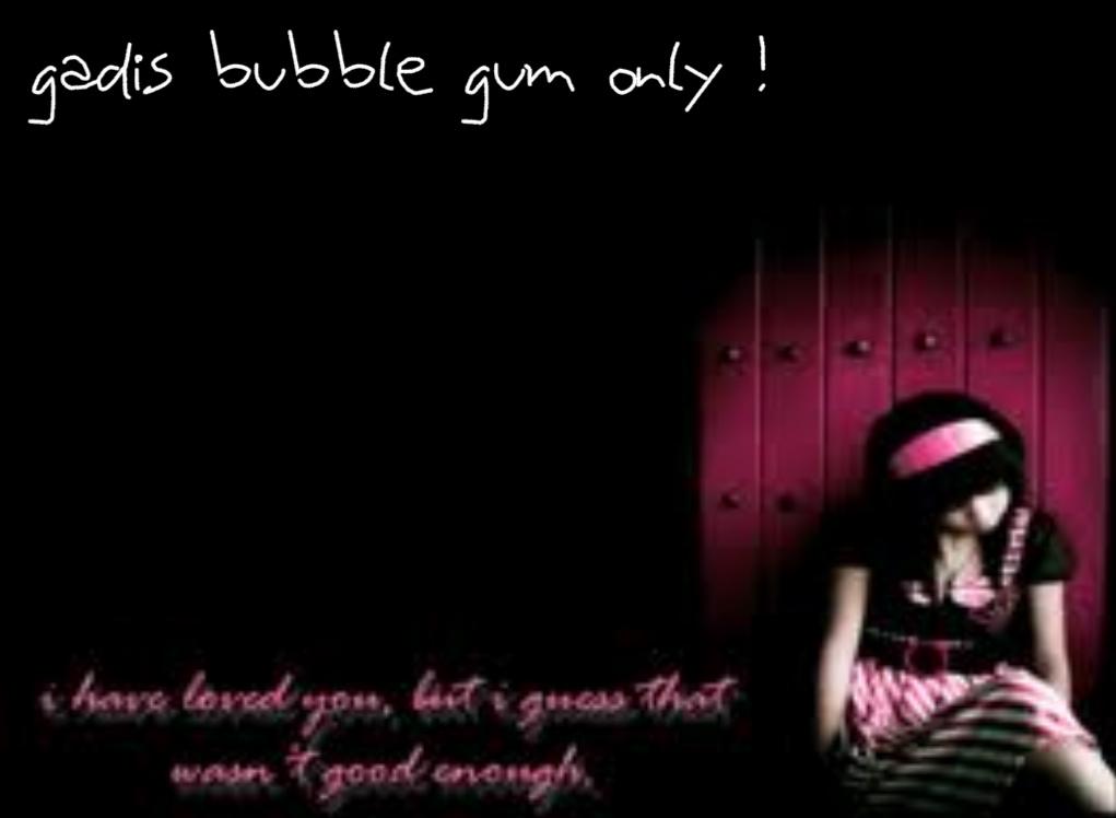 ~ GADIS bubble gum ~