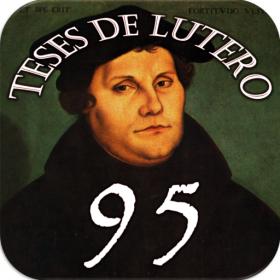 CONHEÇA AS 95 TESES DE LUTERO