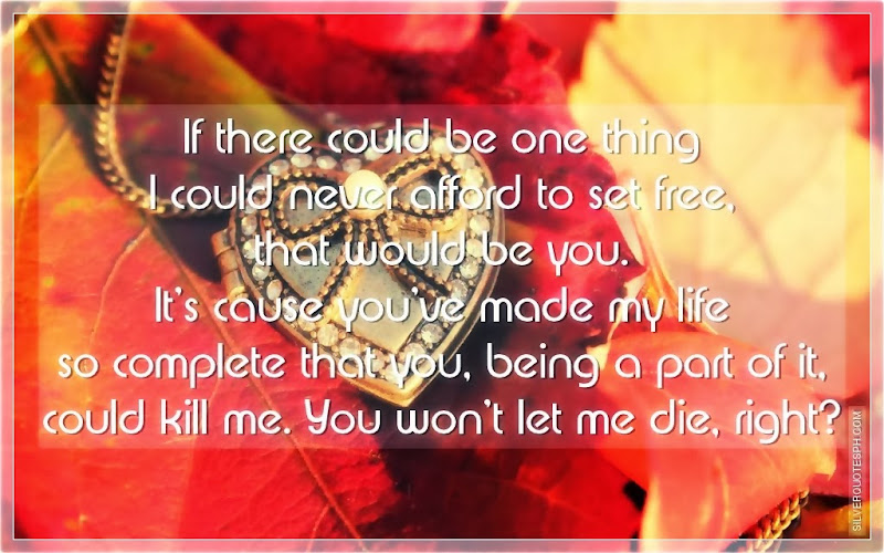 If There Could Be One Thing I Could Never Afford To Set Free, That Would Be You, Picture Quotes, Love Quotes, Sad Quotes, Sweet Quotes, Birthday Quotes, Friendship Quotes, Inspirational Quotes, Tagalog Quotes