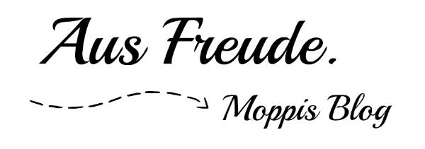 Moppis Blog - Aus Freude.