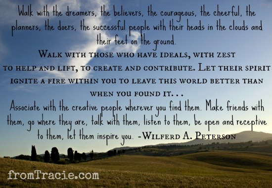 Walk with the dreamers, the believers, the courageous. Wilfred Peterson quote