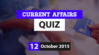 Current Affairs Quiz 12 October 2015