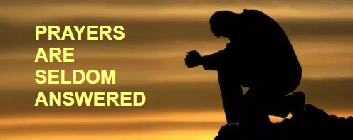 <b>Why Prayers Are Seldom Answered</b>