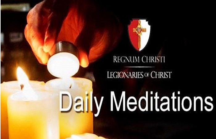 REGNUM CHRISTI - MEDITATION ON THE HOLY GOSPEL OF THE DAILY MASS