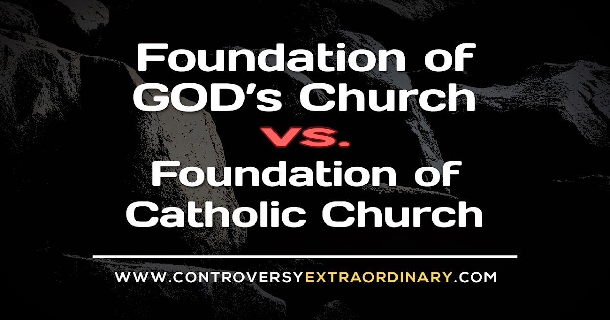 Foundation of God's Church vs. Foundation of Catholic Church