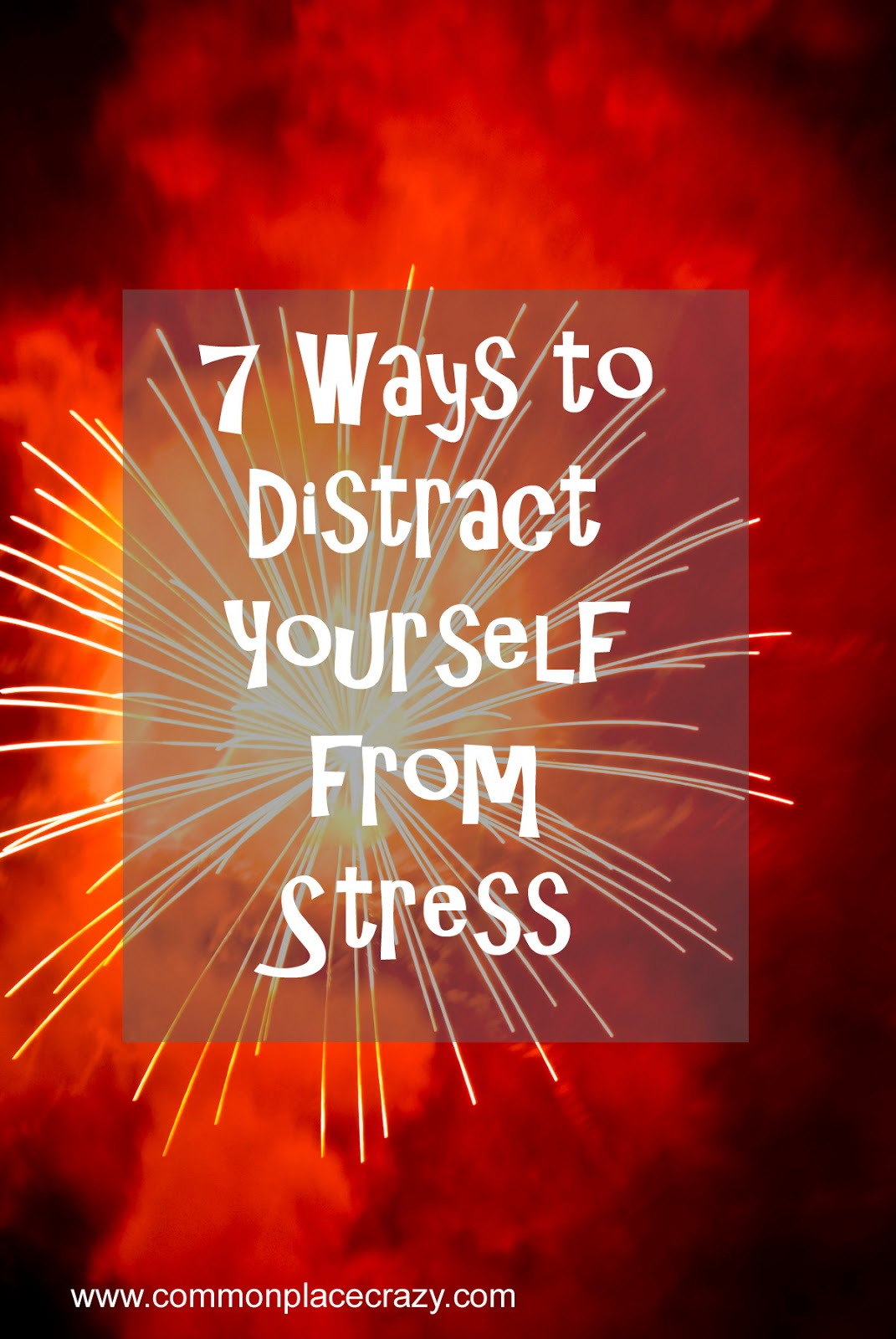 7 Ways to Distract Yourself from Stress