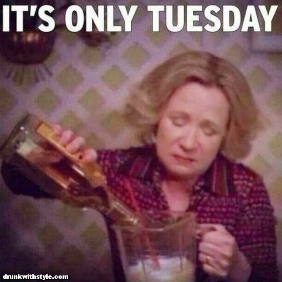 It's Only Tuesday Funny Time To Get Drunk Funny That '70s Show