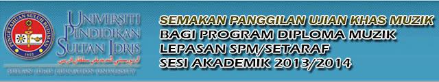 Semakan Keputusan Temuduga Program Diploma Muzik (UPSI) 2013/2014 -  Lepasan SPM/Setaraf