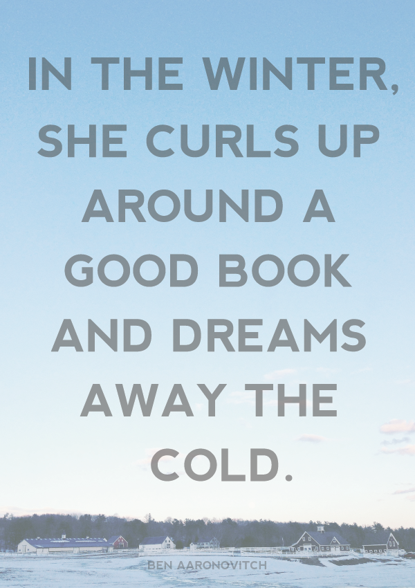 In the winter, she curls up around a good book and dreams away the cold.