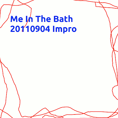 Me In The Bath - 20110904 Impro (2011)