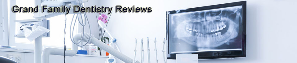 Grand Family Dentistry Reviews