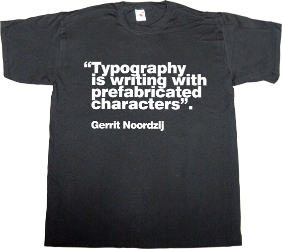 typography typographer design designer graphic design brilliant sentence Gerrit Noordzij t-shirt ephemeral-t-shirts