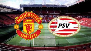 Preview Manchester United vs PSV Eindhoven