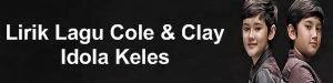 Lirik Lagu Cole & Clay - Idola Keles