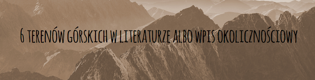 6 terenów górskich w literaturze albo wpis okolicznościowy