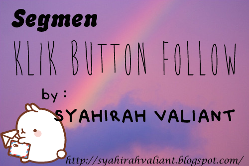 http://syahirahvaliant.blogspot.com/2014/12/segmen-klik-button-follow-by-syahirah.html