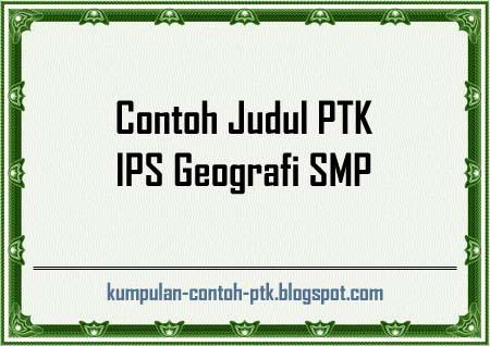 Contoh Judul PTK Geografi SMP, Contoh Judul PTK IPS Geografi SMP, Judul PTK Geografi SMP, Judul PTK IPS Geografi SMP, PTK IPS Geografi SMP, PTK Geografi SMP