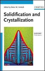 Solidification and Crystallization By Dieter M. Herlach