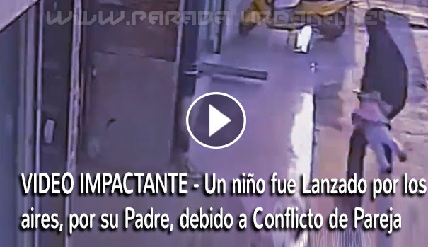 VIDEO IMPACTANTE - Un niño fue Lanzado por los aires, por su Padre, debido a Conflicto de Pareja