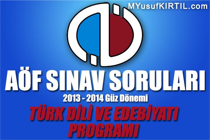 Açıköğretim Fakültesi ( AÖF ) Türk Dili ve Edebiyatı Bölümü / Programı 2013 - 2014 Güz Dönemi Dönem Sonu Sınavı ( Final ) Soruları İndir