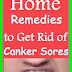 Home Remedies to Get Rid of Canker Sores