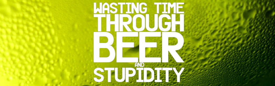 Beer And Stupidity