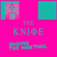The Top 50 Albums of 2013: 26. The Knife - Shaking the Habitual