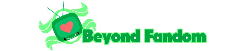 Beyond Fandom