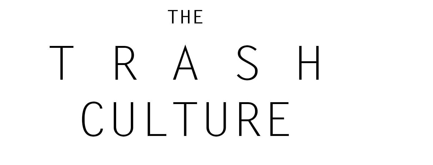 The Trash Culture