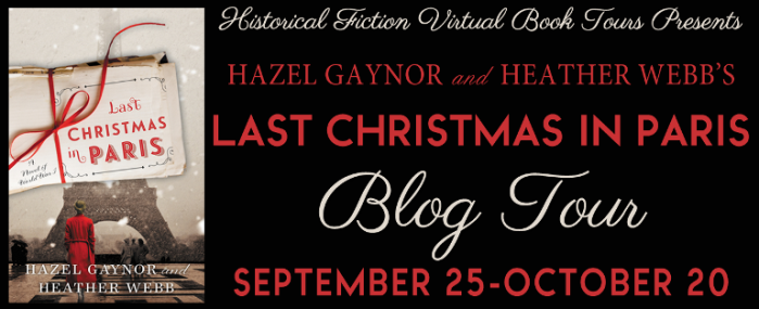 """Last Christmas in Paris: A Novel of World War I"" by Hazel Gaynor and Heather Webb Tour & GIVEAWAY!"