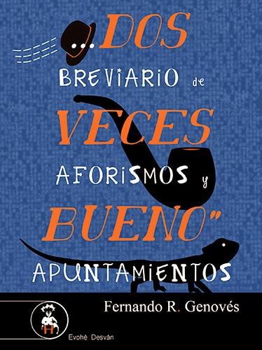 """""""Dos veces bueno. Breviario de aforismos y apuntamientos"""" de Fernando R. Genovés -- Ediciones Evohé"""