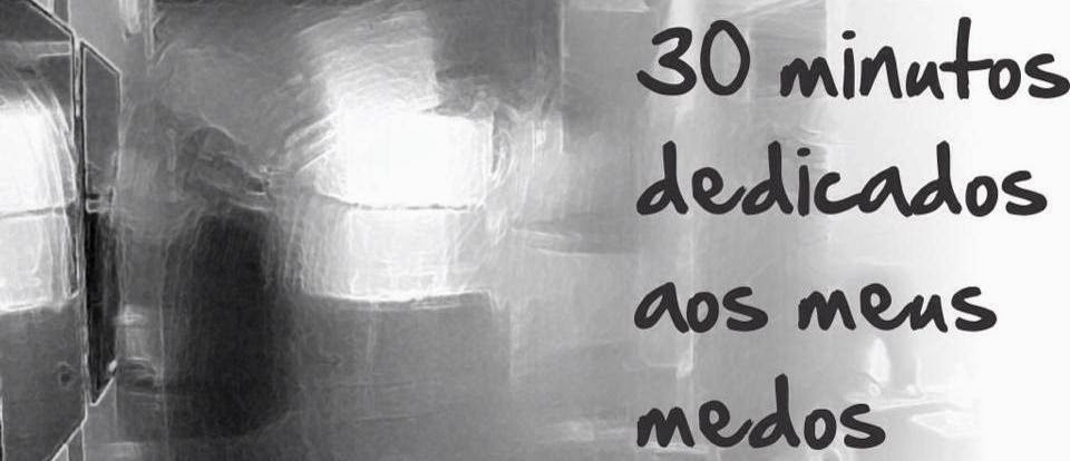 30 minutos dedicados aos meus medos