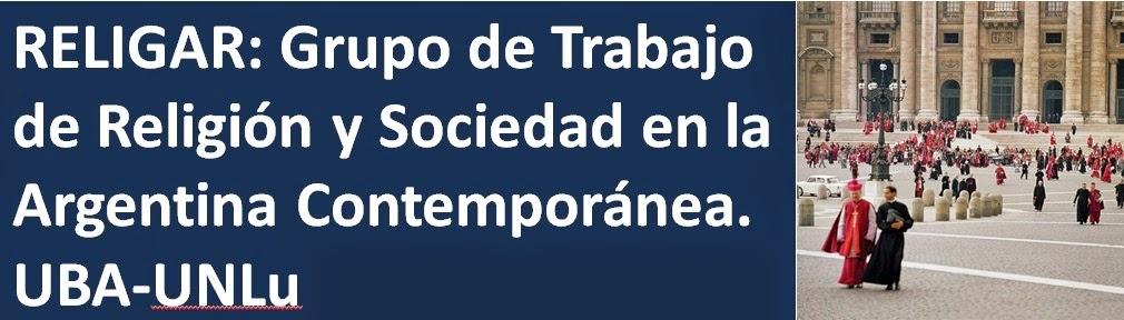 RELIGAR: Grupo de Trabajo de Religión y Sociedad en la Argentina Contemporánea. UBA-UNLu