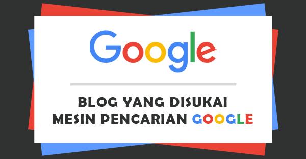Inilah Blog yang Disukai Mesin Pencari Google