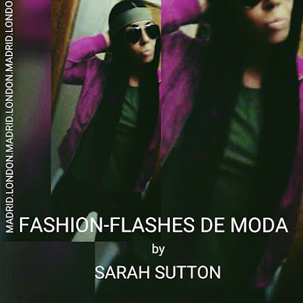 FASHION-FLASHES DE MODA by SARAH SUTTON