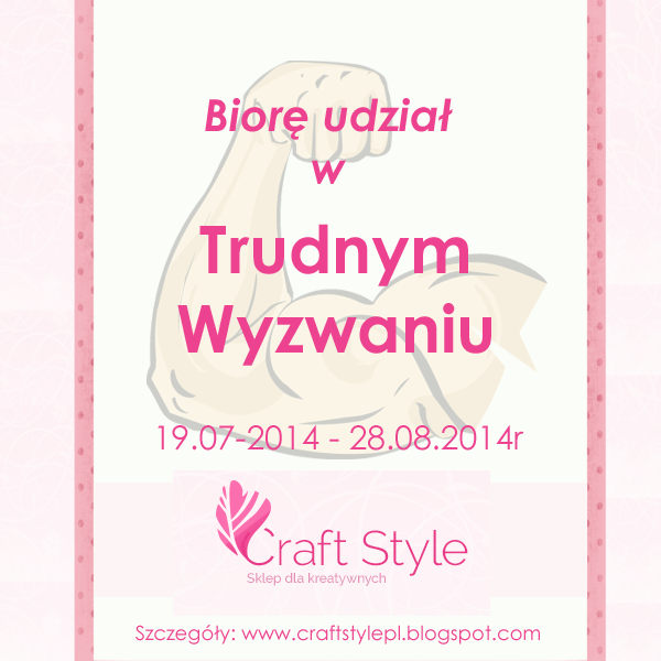 http://craftstylepl.blogspot.com/2014/07/piaty-element-trudne-wyzwania-craft.html