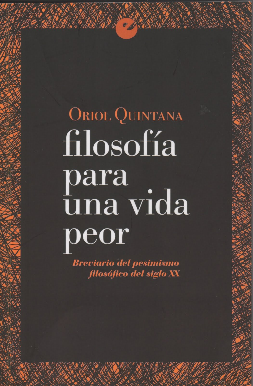 Oriol Quintana (Filosofía para una vida peor) Brevario del pesimismo filosófico del siglo XX