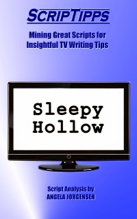ScripTipps: Sleepy Hollow, Mining Great Scripts for Insightful TV Writing Tips, Script Analysis by Angela Jorgensen