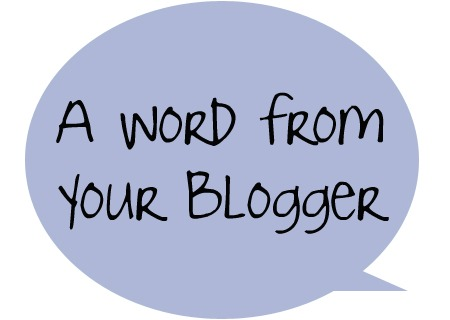 A Word From Your Blogger