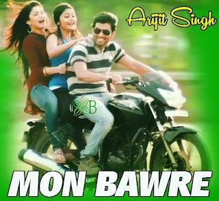 Mon Bawre, Arijit Singh