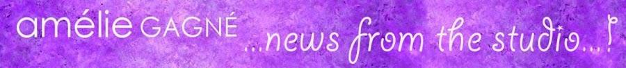 NEWS FROM AMÉLIE'S STUDIO