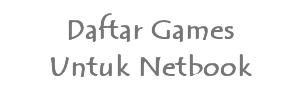 daftar games untuk netbook
