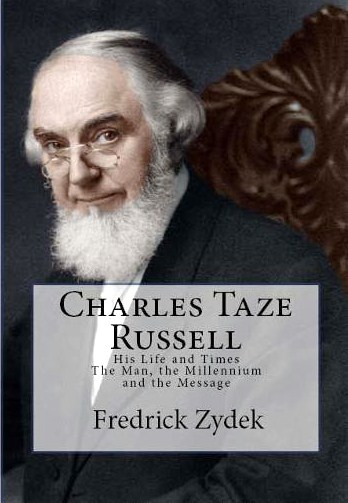Charles Taze Russell: His Life and Times: The Man, the Millennium and the Message