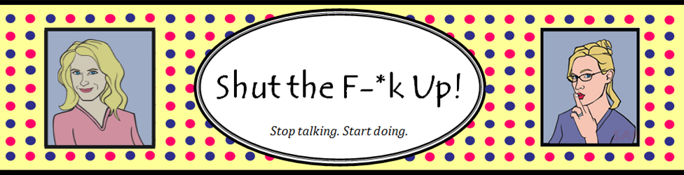 Shut the F-*k Up!