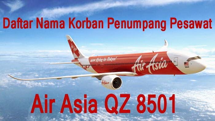 DAFTAR NAMA PALING LENGKAP 155 PENUMPANG KORBAN AIR ASIA QZ 8501 yang hilang Kontak 28 Desember 2014