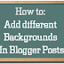 How to Add Different Background Color or Image in Each Blogger Post.