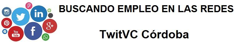 TwitVC Córdoba. Ofertas de empleo, Facebook, LinkedIn, Twitter, Infojobs, bolsa de trabajo, cursos