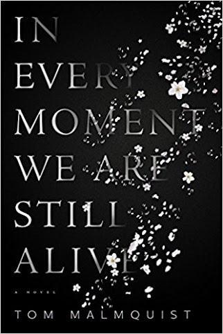TLC TOURS: Tom Malmquist, author of IN EVERY MOMENT WE ARE STILL ALIVE, on tour Jan/Feb 2018