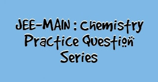 JEE-MAIN : Chemistry Practice Question Series - 1